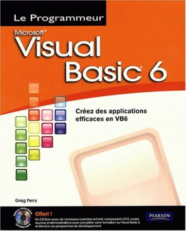 Visual Basic 6 : Créez des applications efficaces en VB6. Pearson