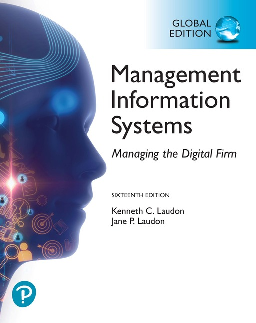 Management Information Systems: Managing the Digital Firm, Global Edition, 16/E