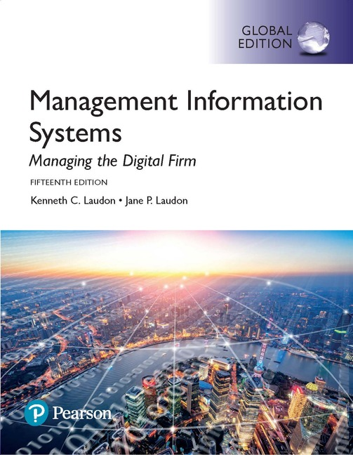 Management Information Systems: Managing the Digital Firm, Global Edition, 15/E