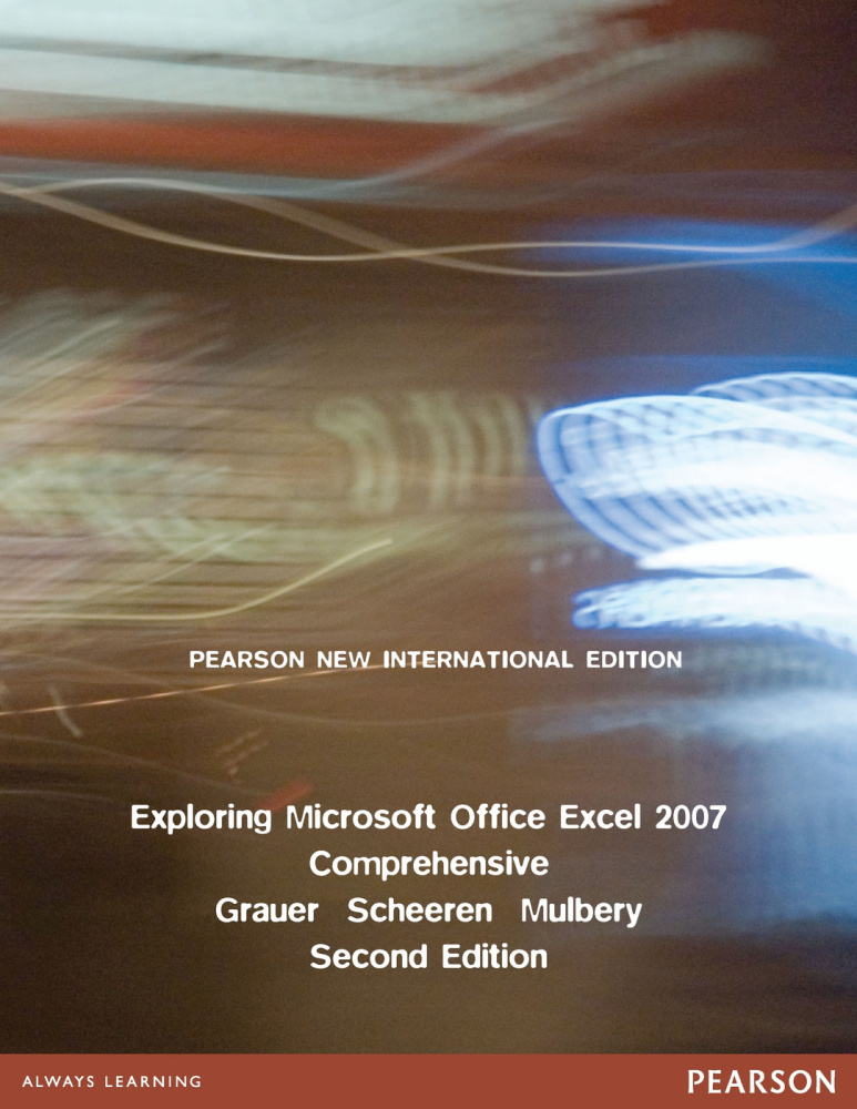 Exploring Microsoft Office Excel 2007 Comprehensive: Pearson New International Edition