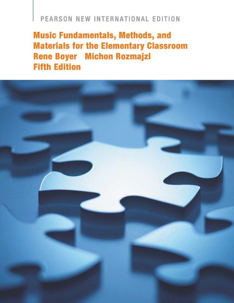 Music Fundamentals, Methods, and Materials for the Elementary Classroom Teacher: Pearson New International Edition