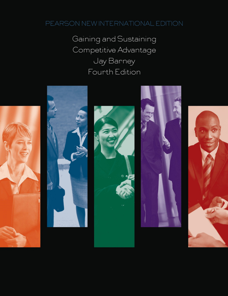 Gaining and Sustaining Competitive Advantage: Pearson New International Edition